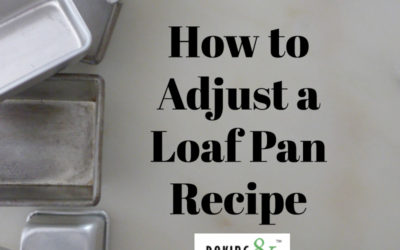 How To Adjust A Loaf Pan Recipe